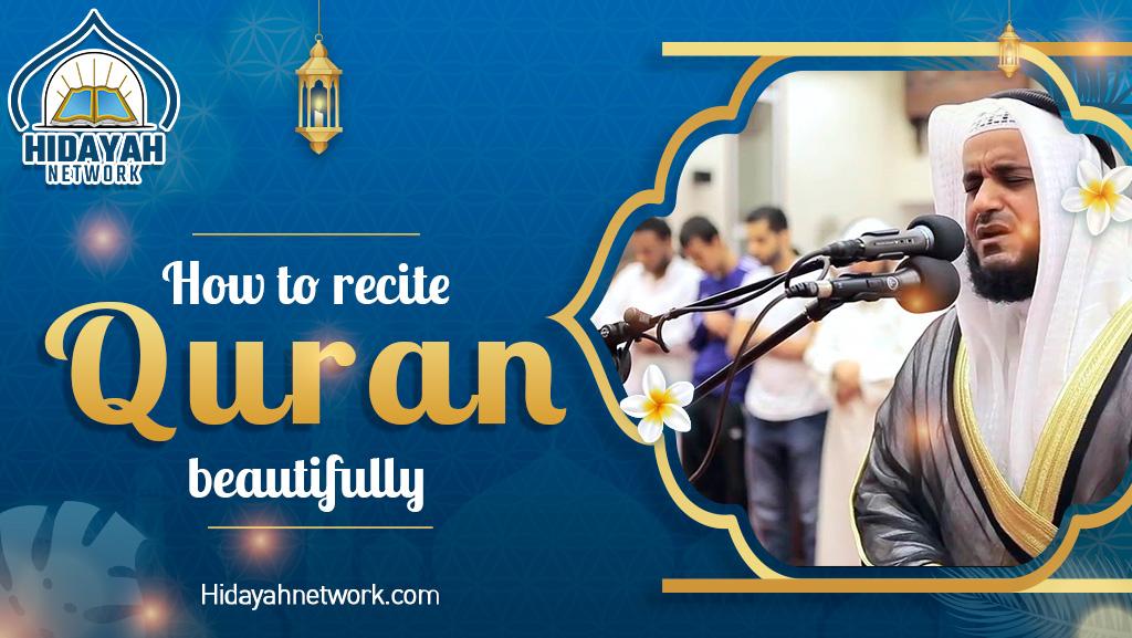 How to recite Quran beautiflly